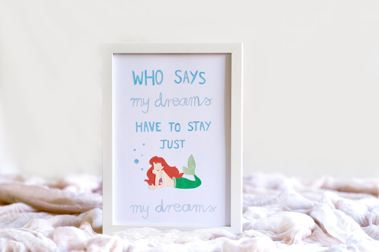 Ariel - Who says my dreams have to stay just my dreams?